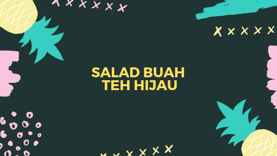 Salad Buah Green Tea
