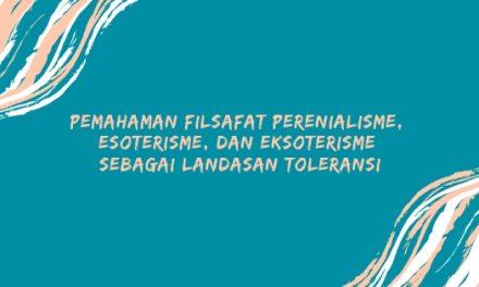 Pemahaman Filsafat Perenialisme, Esoterisme, dan Eksoterisme Sebagai Landasan Toleransi