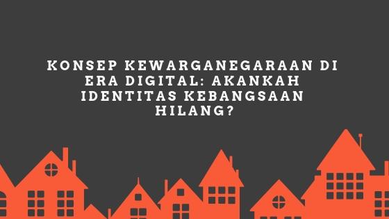 Konsep Kewarganegaraan di Era Digital: Akankah Identitas Kebangsaan Hilang?