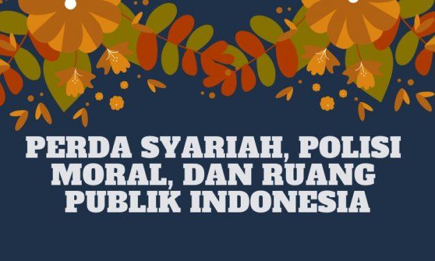 Perda Syariah, Polisi Moral, dan Ruang Publik Indonesia