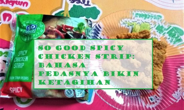 So Good Spicy Chicken Strip: Bahasa Pedasnya Bikin Ketagihan